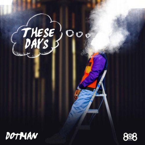 "Download:- Dotman – ""These Days"""