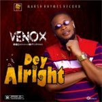 "Venox – ""Dey Alright"""