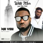"[Video + Audio] Willi Mor – ""Na You"" ft. Slimcase"