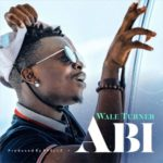 "Wale Turner – ""Abi"" (Prod. by Spellz)"