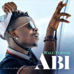 """Wale Turner – """"Abi"""" (Prod. by Spellz)"""