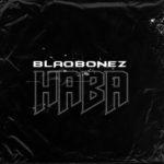 "Blaqbonez – ""Haba"""