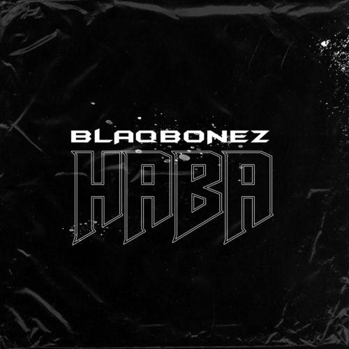 Blaqbonez - Haba