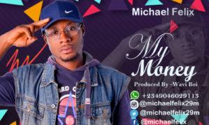 "Micheal Felix - ""My Money"""