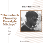 "DJ Latitude – ""ThrowBack Thursday Freestyle"" Mixtape"