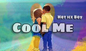 "Hot Ice Boy - ""Cool Me"""