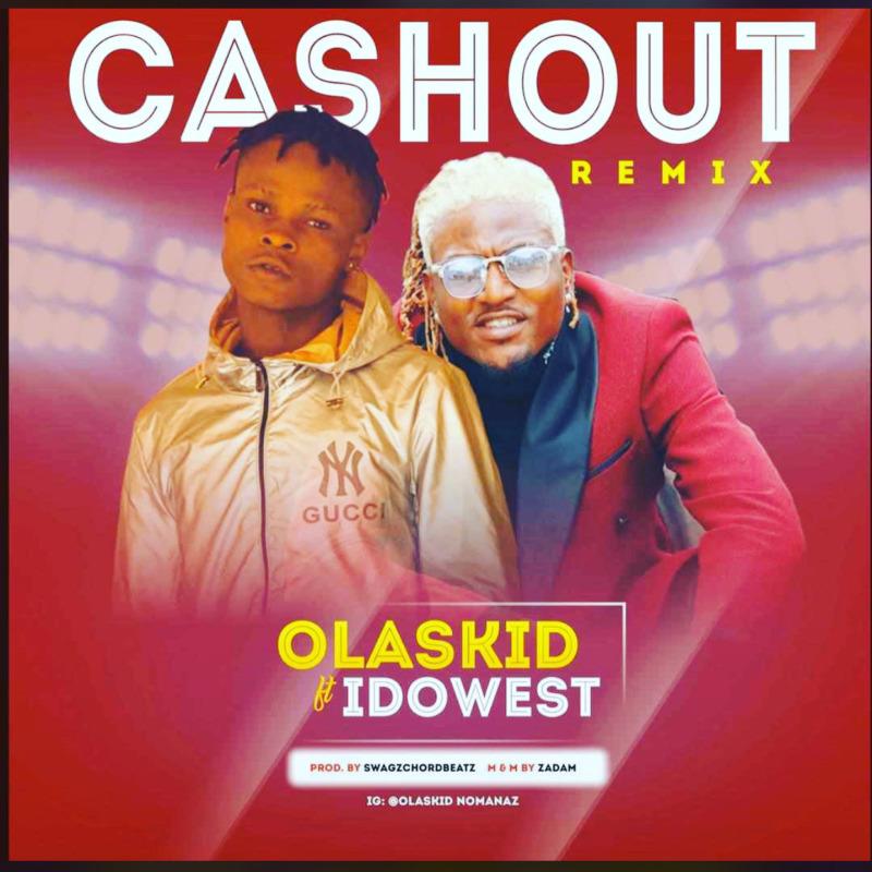 "Olaskid - ""Cashout Remix"" ft. Idowest"