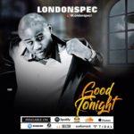 "LondonSpec – ""Good Tonight"""