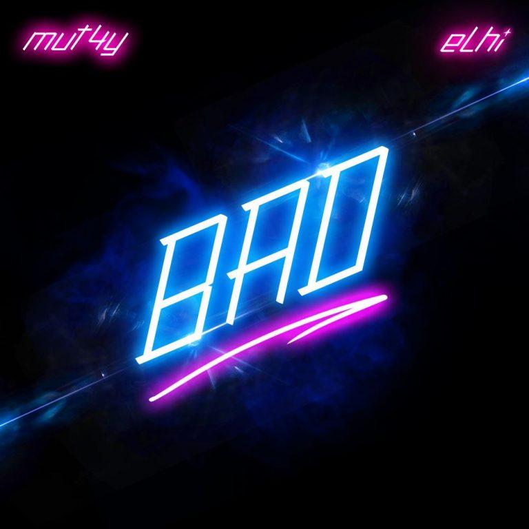 "Mut4y x Elhi – ""Bad"""