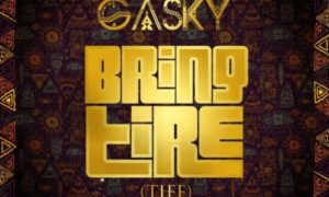 Gasky – Bring Tire (Tiff)