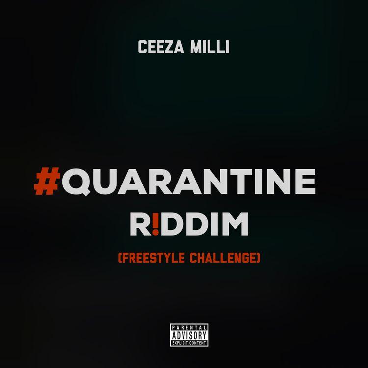 "Ceeza Milli - ""Quarantine Riddim"" (Freestyle Challenge)"