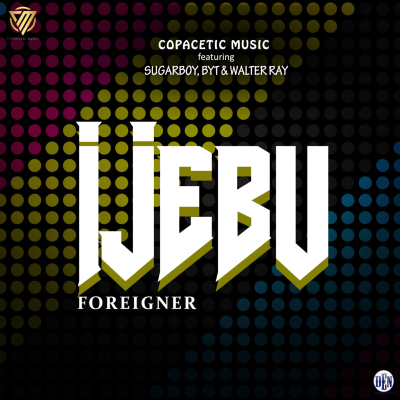"Copacetic Music - ""Ijebu Foreigner"" ft. Sugarboy, BYT, Walter Ray"
