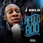 "[Audio + Video] j BOLD – ""Hello God"""