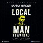 "Kaysix Brown – ""Local Man"" (Lavida)"