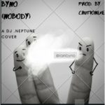 "Byno – ""Nobody"" (A DJ Neptune Refix)"