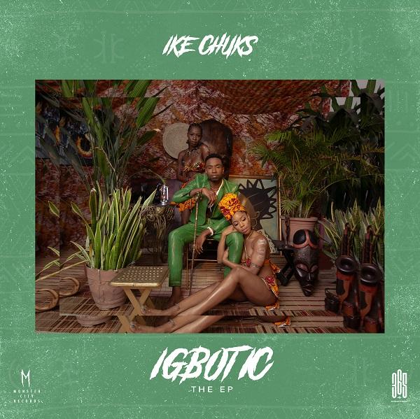 [EP] Ike Chuks – Igbotic ft. Mystro & Boj
