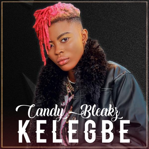 """Candy Bleakz - """"Kelegbe"""""""
