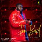 "Major Matt – ""Too Bad"""