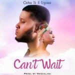 """Ocha TK – """"Can't Wait"""" ft. Enjolee"""