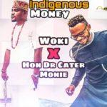 "Woki – ""Indigenous Money"" ft. Hon Dr Cater Money"