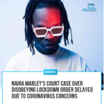 Naira Marley's Court Case Over Disobeying Lockdown Order Delayed Due To Coronavirus Concerns