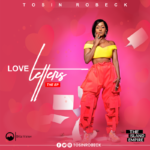 """Tosin Robeck – """"Love Letter"""" (The EP)"""