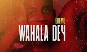 """Dremo – """"Wahala Dey"""""""