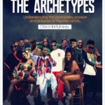 THE ARCHETYPES: Understanding The Purpose, Passion And Person Of Nigerian Artists
