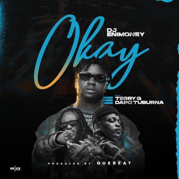 DJ Enimoney Ft. Terry G & Dapo Tuburna – Okay