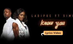 "Ladipoe - ""Know You"" ft. Simi"