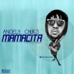 """Angely Chuks – """"Mamacita"""""""