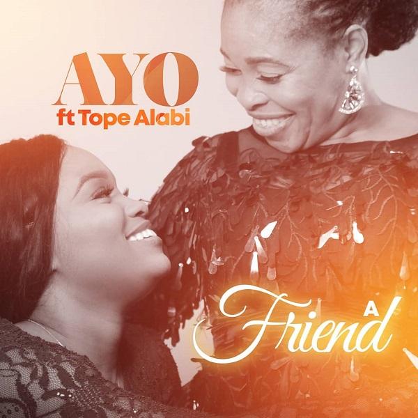 """[Music] Ayo Alabi – """"A Friend"""" ft. Tope Alabi"""