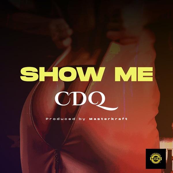 "CDQ – ""Show Me"" (Prod. by Masterkraft)"