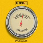"[Lyrics] DJ Spinall x Dice Ailes – ""Pressure"""