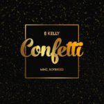 "E Kelly – ""Confetti"" ft. Boybreed x Minz"