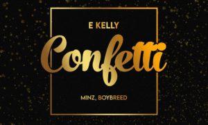 "E Kelly - ""Confetti"" ft. Boybreed x Minz"