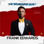"Frank Edwards – ""We Worship You"" + ""LOGO Visuals"""