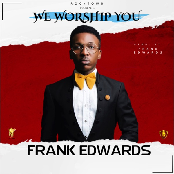 "[Music] Frank Edwards – ""We Worship You"" + ""LOGO Video"""