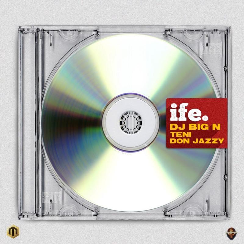 "DJ Big N - ""Ife"" ft. Teni x Don Jazzy"