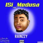 """Rainzzy – """"Isi Medusa"""" (Prod. by Sarz)"""