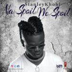 """Stanley Khobi – """"Na Spoil We Spoil"""""""