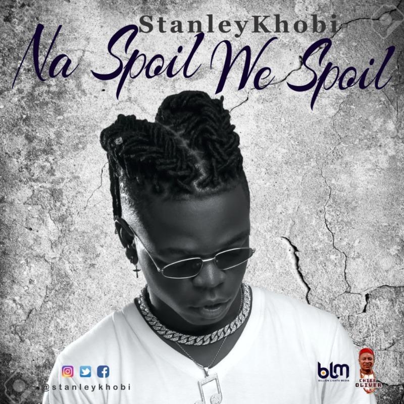 Stanley Khobi - Na Spoil We Spoil
