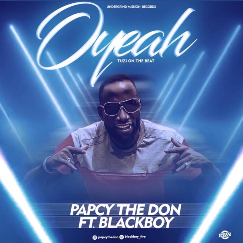 "Papcy The Don - ""OYeah"" ft. Blackboy"