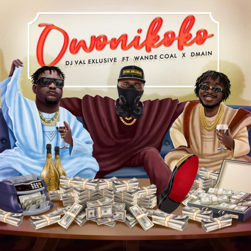 "DJ Val Exclusive - ""Owo Ni Koko"" ft. Wande Coal x DMainDJ Val Exclusive - ""Owo Ni Koko"" ft. Wande Coal x DMain"