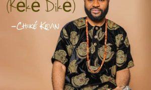 """Chike Kevin - """"Na Only You"""" (Keke Dike)"""