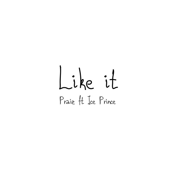 "[Music] Praiz – ""Like It"" ft. Ice Prince"