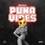 "[Lyrics] Erigga – ""Puna Vibes"""