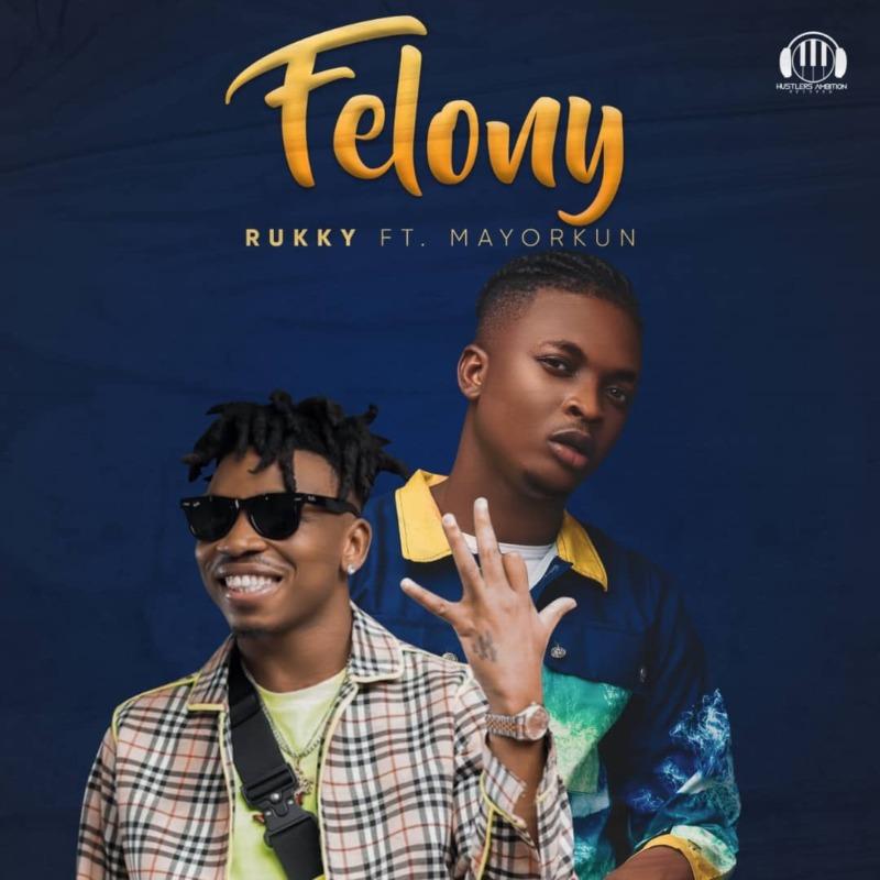 """Rukky - """"Felony"""" ft. Mayorkun"""