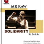 "Mr Raw – ""Solidarity"" ft. Dirichi"
