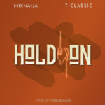 "T Classic x MixNaija – ""Hold On"""